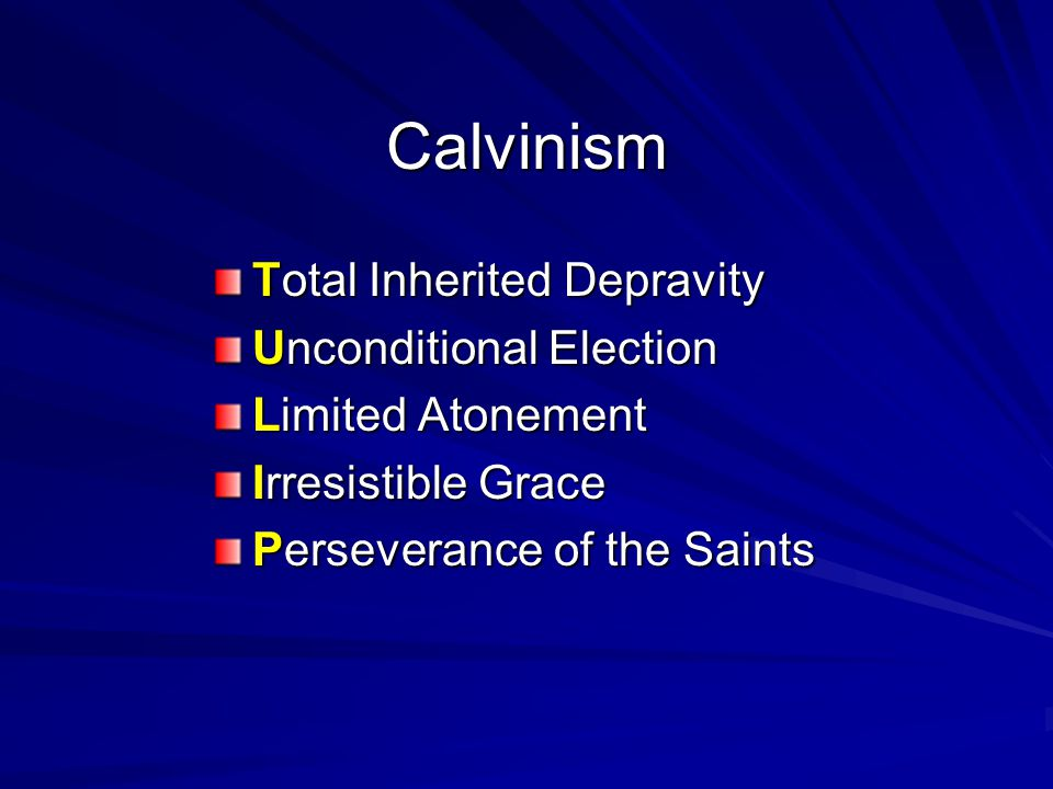 Calvinism Total Inherited Depravity Unconditional Election Limited Atonement Irresistible Grace Perseverance of the Saints