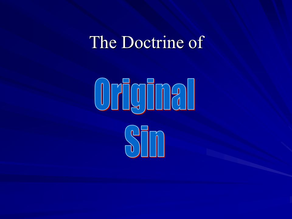 What is the doctrine of original sin.The Effects of Adam s Sin upon his Posterity.