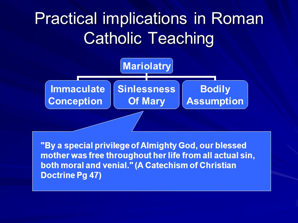 Practical implications in Roman Catholic Teaching Mariolatry Immaculate Conception Sinlessness Of Mary Bodily Assumption