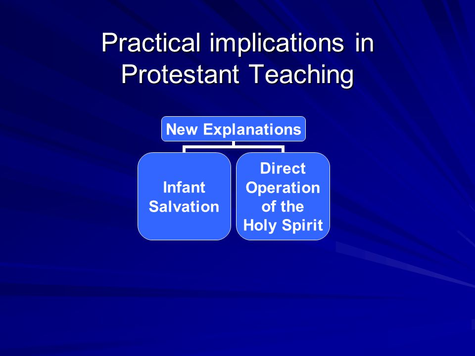 Practical implications in Protestant Teaching New Explanations Infant Salvation Direct Operation of the Holy Spirit