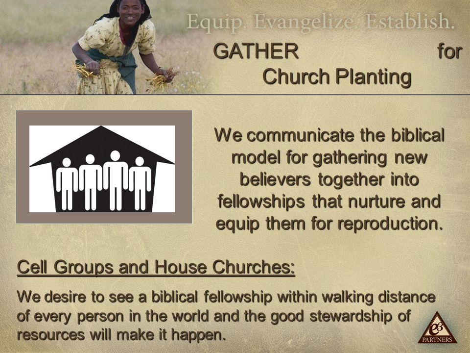 We communicate the biblical model for gathering new believers together into fellowships that nurture and equip them for reproduction.
