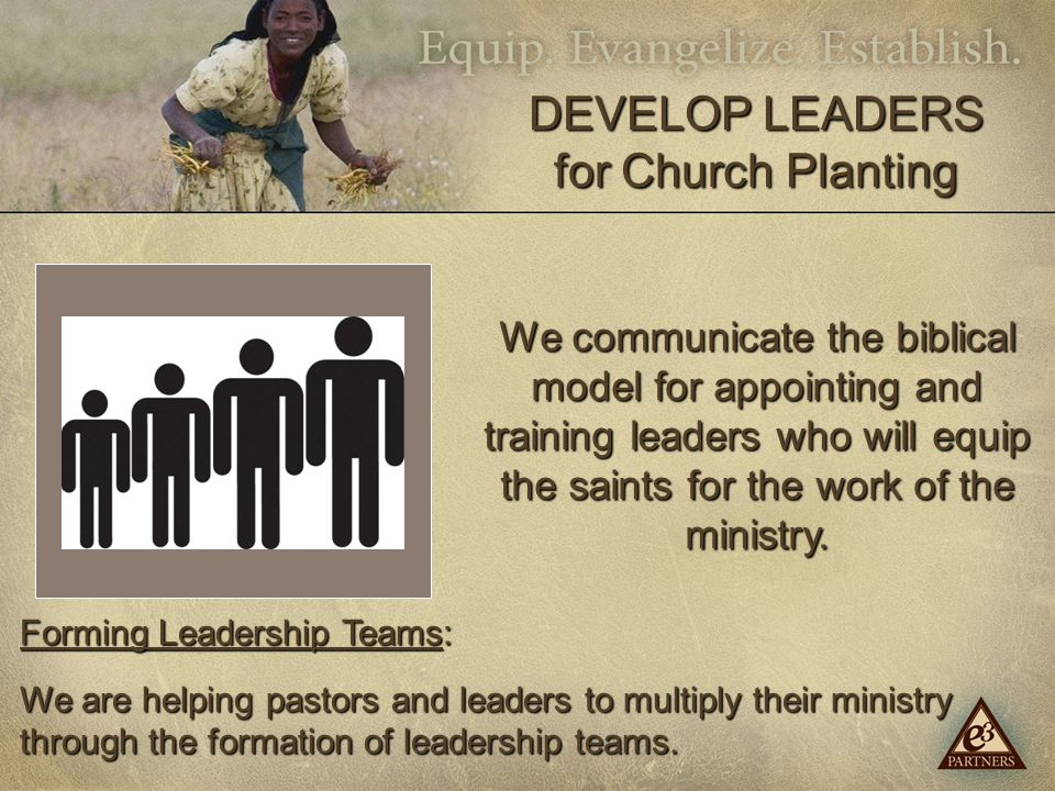 We communicate the biblical model for appointing and training leaders who will equip the saints for the work of the ministry.