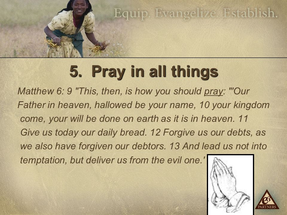 5. Pray in all things Matthew 6: 9