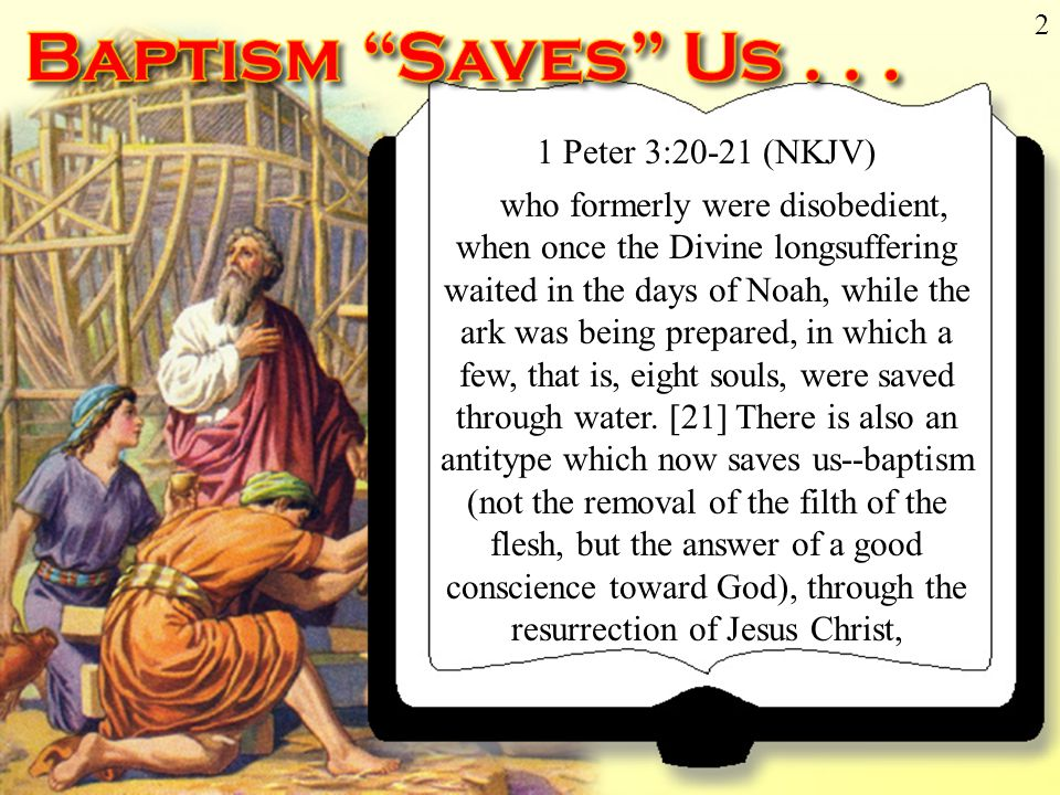 2 1 Peter 3:21 1 Peter 3:20-21 (NKJV) who formerly were disobedient, when once the Divine longsuffering waited in the days of Noah, while the ark was being prepared, in which a few, that is, eight souls, were saved through water.