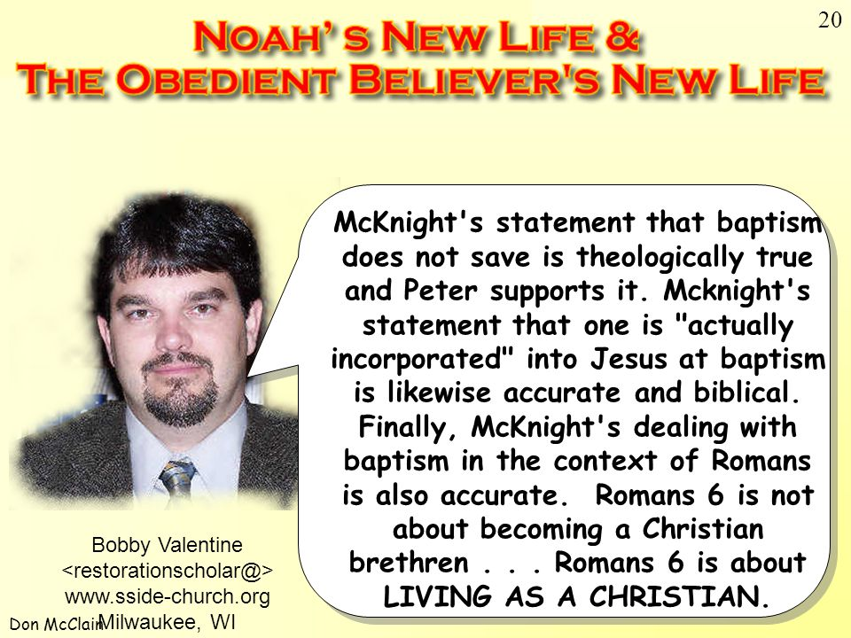 Don McClain 20 McKnight's statement that baptism does not save is theologically true and Peter supports it. Mcknight's statement that one is
