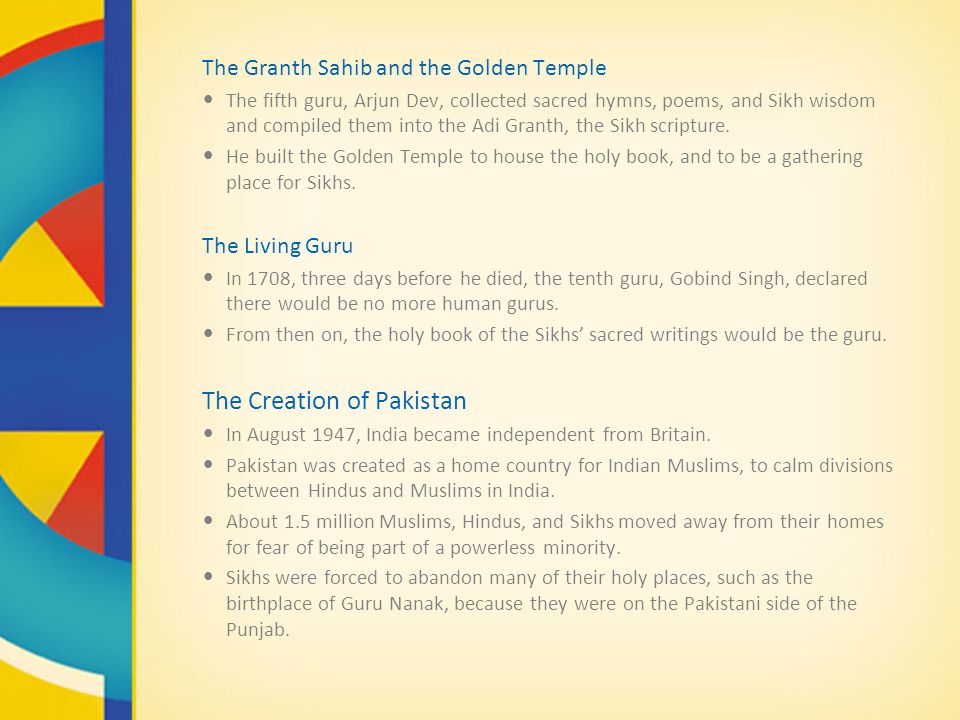 The Granth Sahib and the Golden Temple The fifth guru, Arjun Dev, collected sacred hymns, poems, and Sikh wisdom and compiled them into the Adi Granth