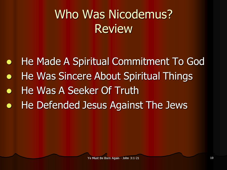 Ye Must Be Born Again - John 3:1-21 10 Who Was Nicodemus.