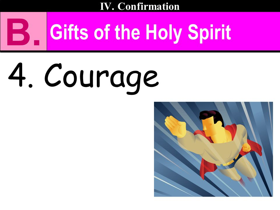 Gifts of the Holy Spirit 4. Courage IV. Confirmation B.