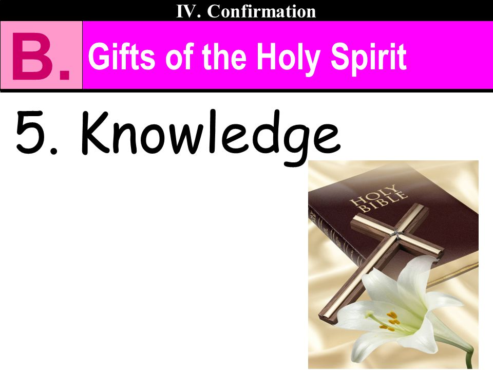 Gifts of the Holy Spirit 5. Knowledge IV. Confirmation B.