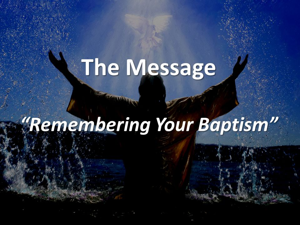 "The Message ""Remembering Your Baptism"""