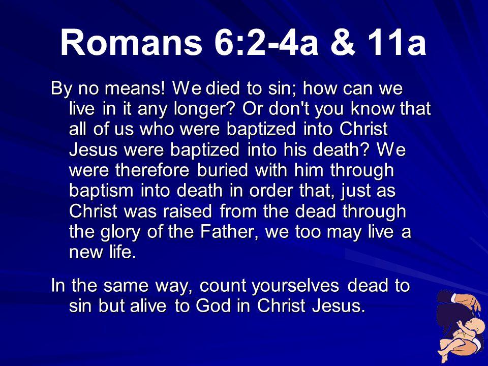 Romans 6:2-4a & 11a Romans 6:4b 5b 10b 11b Ephesians 22:24 Key Point 1 Romans 6:2 12 13a Romans 6:13b & 14 Psalm 32:5 & 10 Psalm 51:4 & 17 Key Point 2
