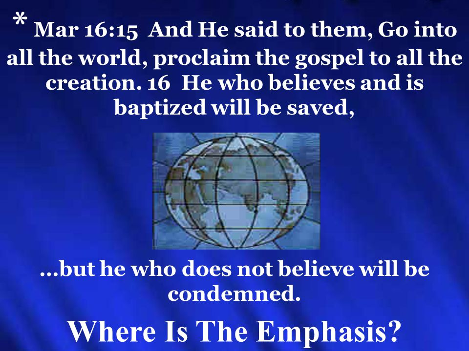 * Mar 16:15 And He said to them, Go into all the world, proclaim the gospel to all the creation.