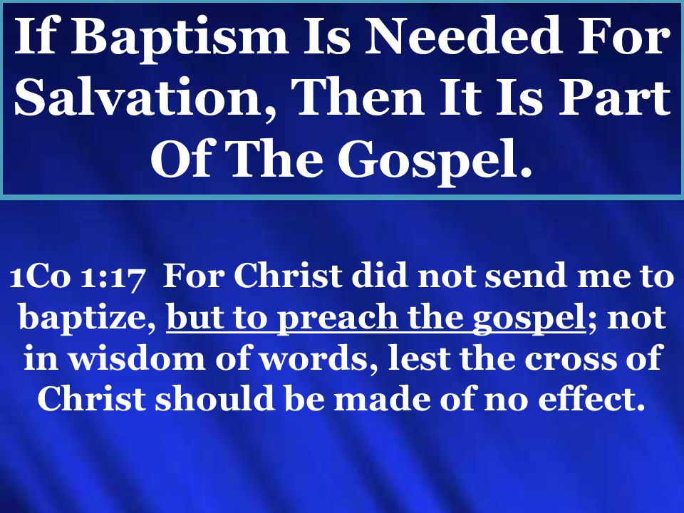 1Co 1:17 For Christ did not send me to baptize, but to preach the gospel; not in wisdom of words, lest the cross of Christ should be made of no effect.