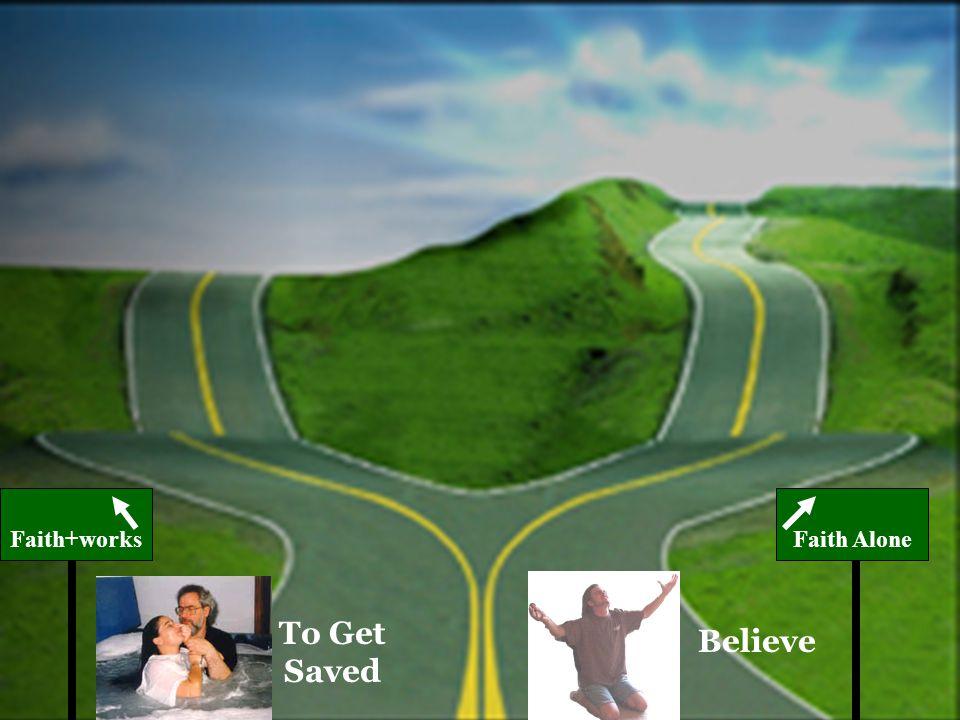 Works Faith Faith+worksFaith Alone To Get Saved Believe