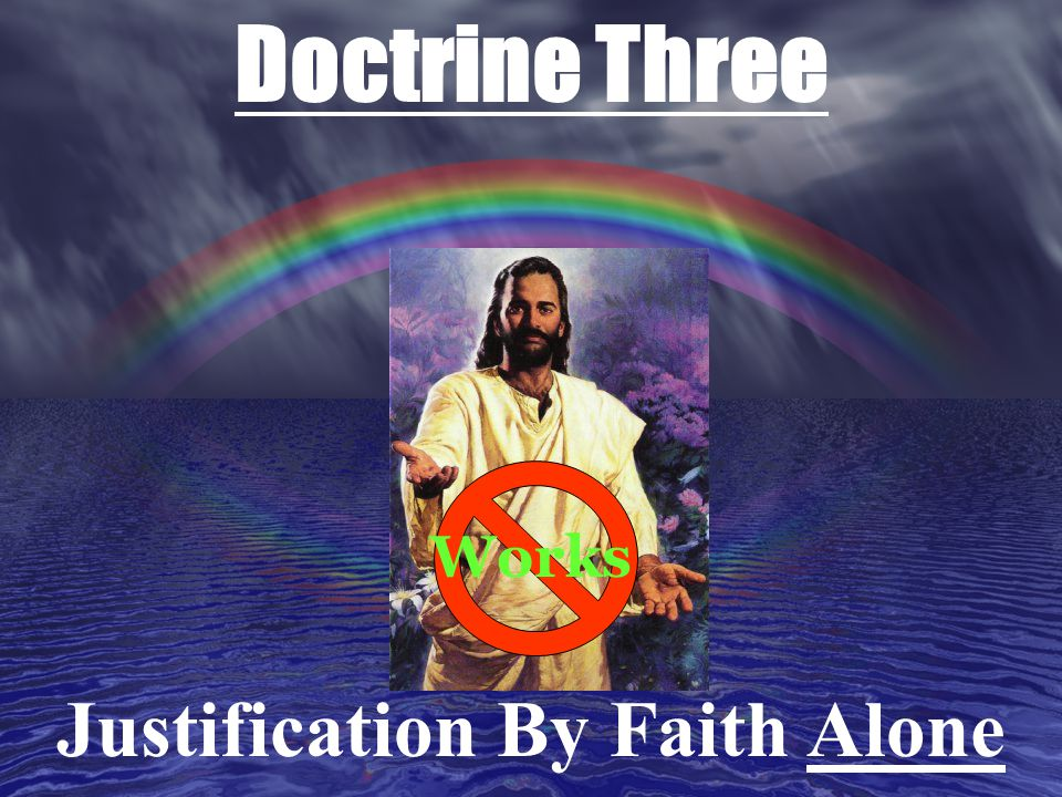 Doctrine Three Works Justification By Faith Alone