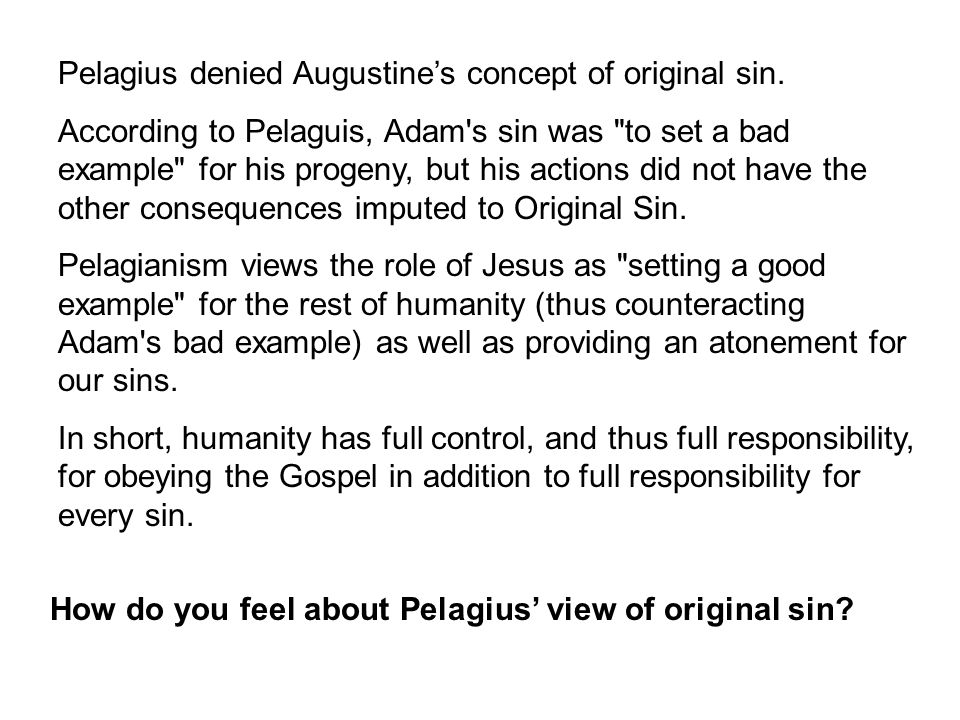 Pelagius denied Augustine's concept of original sin.