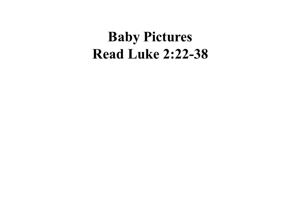 Baby Pictures Read Luke 2:22-38