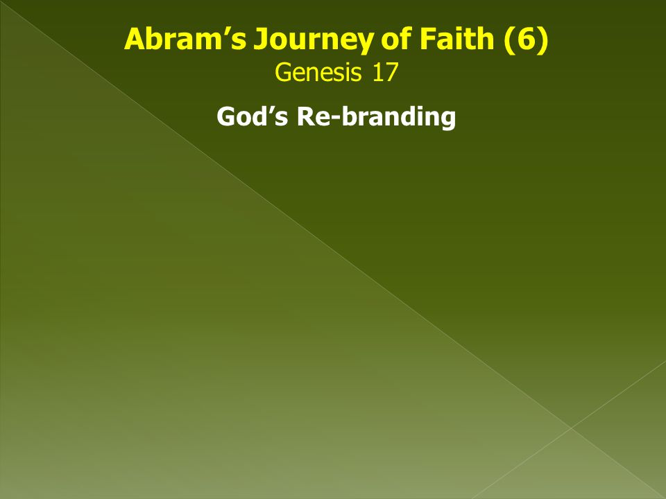 Abram's Journey of Faith (6) Genesis 17 God's Re-branding