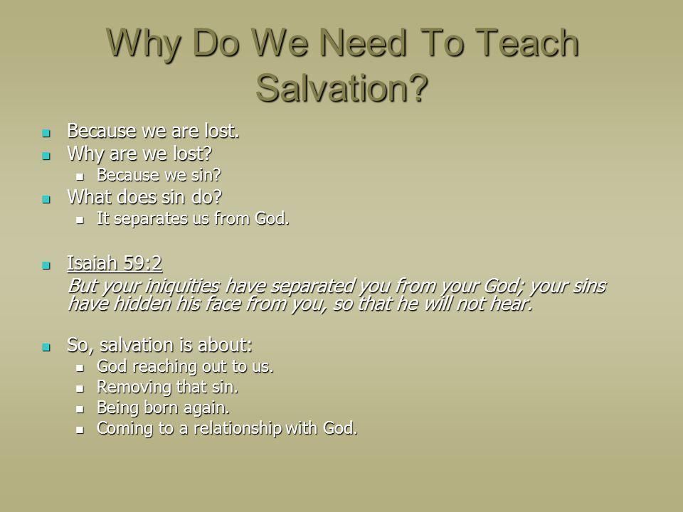 Why Do We Need To Teach Salvation. Because we are lost.
