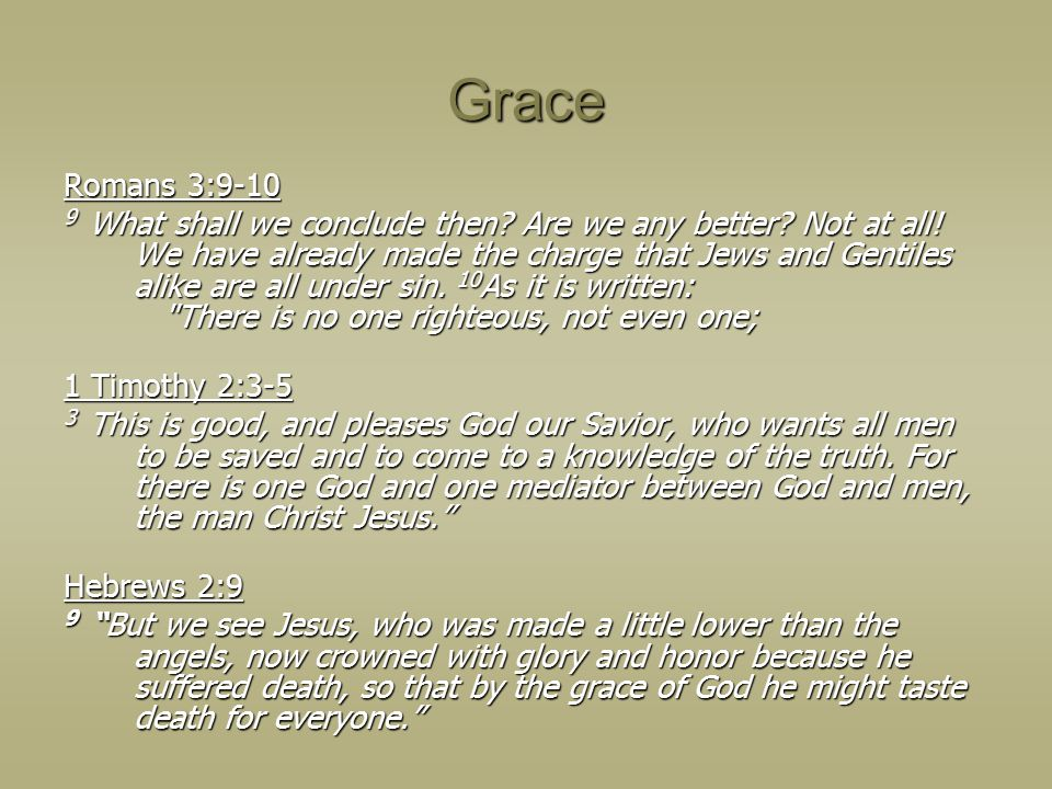 Grace Romans 3:9-10 9 What shall we conclude then.