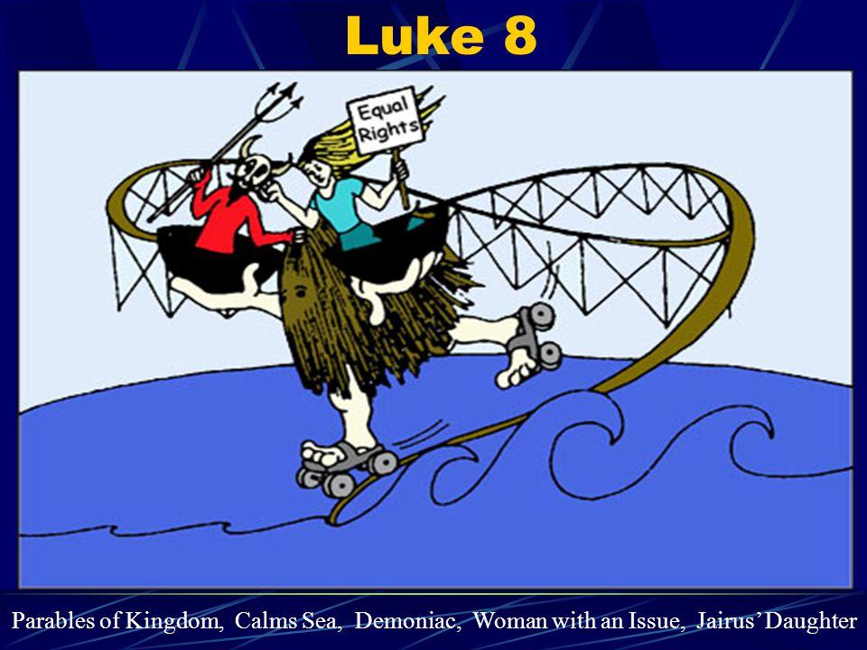 Luke 8 Parables of Kingdom, Calms Sea, Demoniac, Woman with an Issue, Jairus' Daughter
