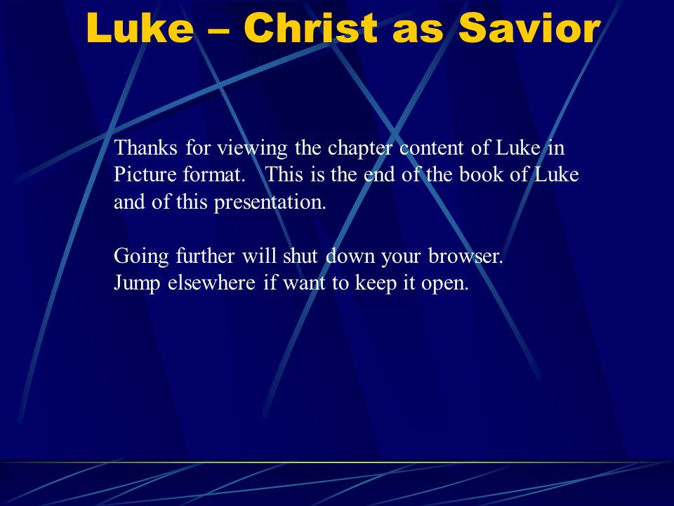 Luke – Christ as Savior Thanks for viewing the chapter content of Luke in Picture format.