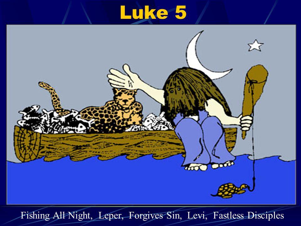Luke 5 Fishing All Night, Leper, Forgives Sin, Levi, Fastless Disciples