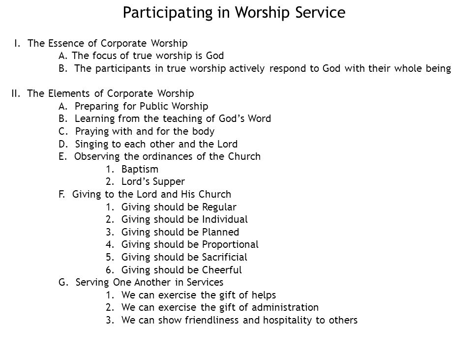 Participating in Worship Service I. The Essence of Corporate Worship A.