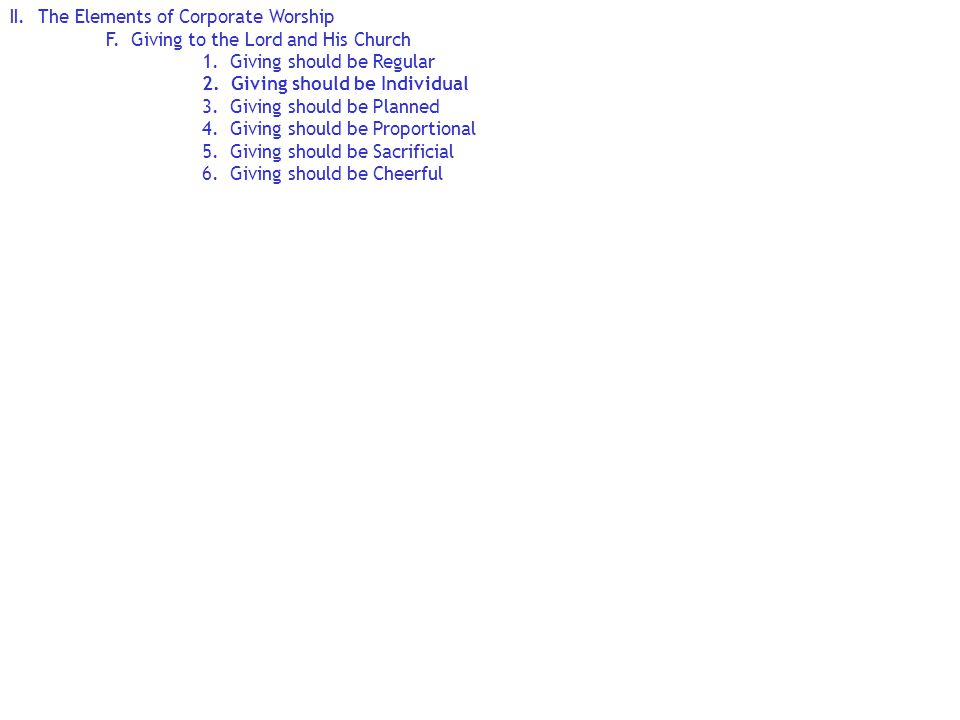 II. The Elements of Corporate Worship F. Giving to the Lord and His Church 1.
