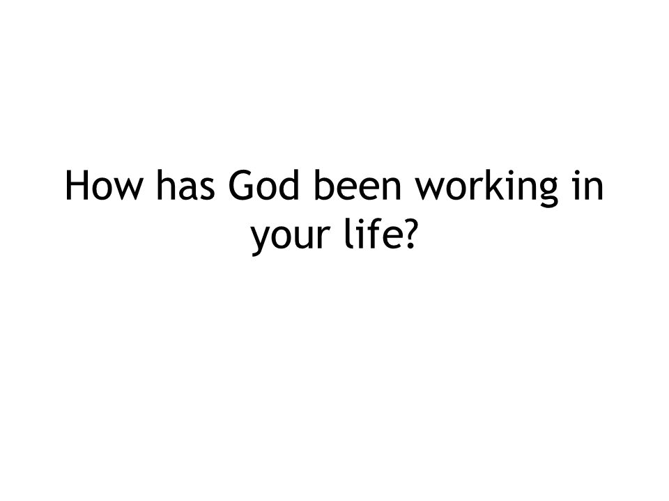 How has God been working in your life