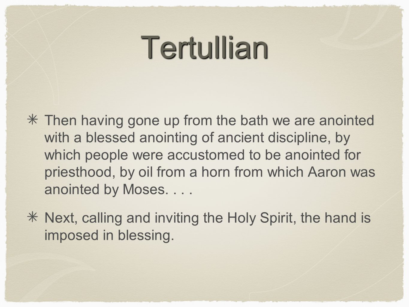 Tertullian Then having gone up from the bath we are anointed with a blessed anointing of ancient discipline, by which people were accustomed to be ano