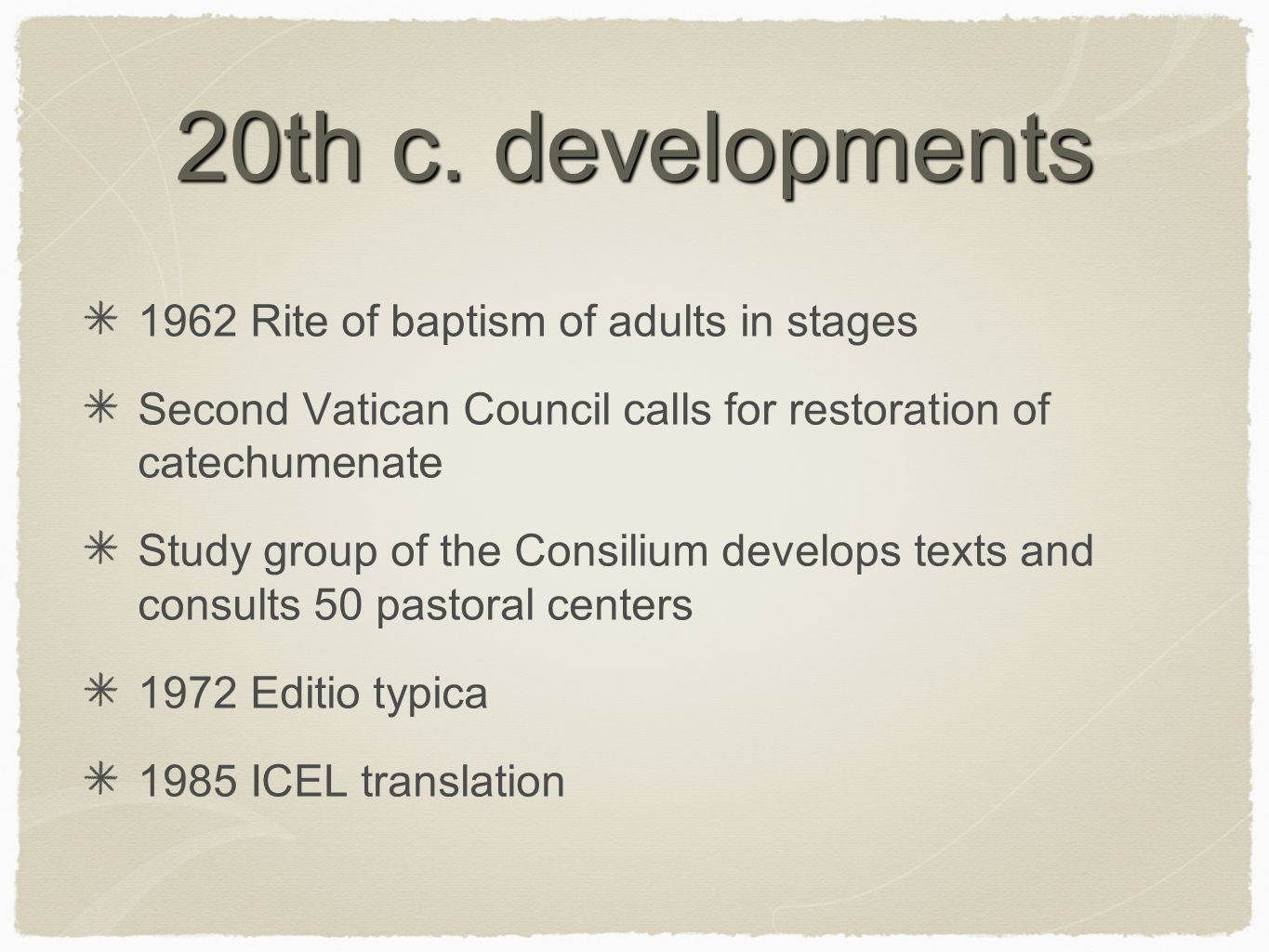 20th c. developments 1962 Rite of baptism of adults in stages Second Vatican Council calls for restoration of catechumenate Study group of the Consili