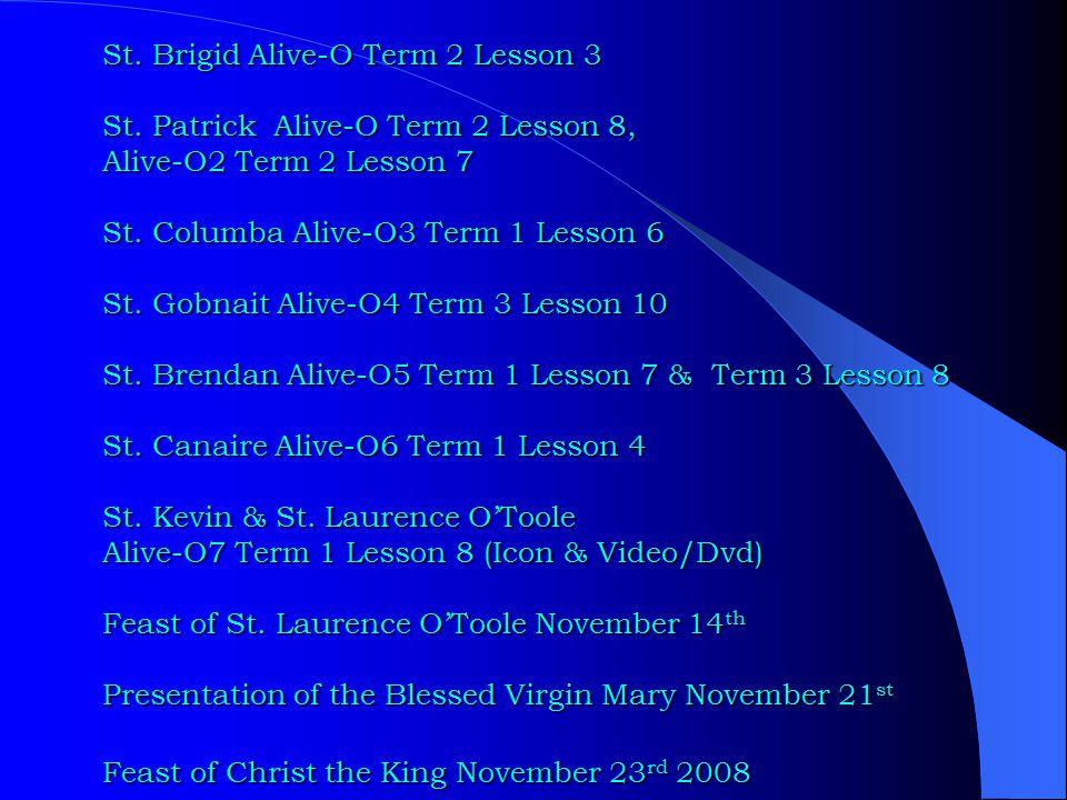 St. Brigid Alive-O Term 2 Lesson 3 St. Patrick Alive-O Term 2 Lesson 8, Alive-O2 Term 2 Lesson 7 St. Columba Alive-O3 Term 1 Lesson 6 St. Gobnait Aliv