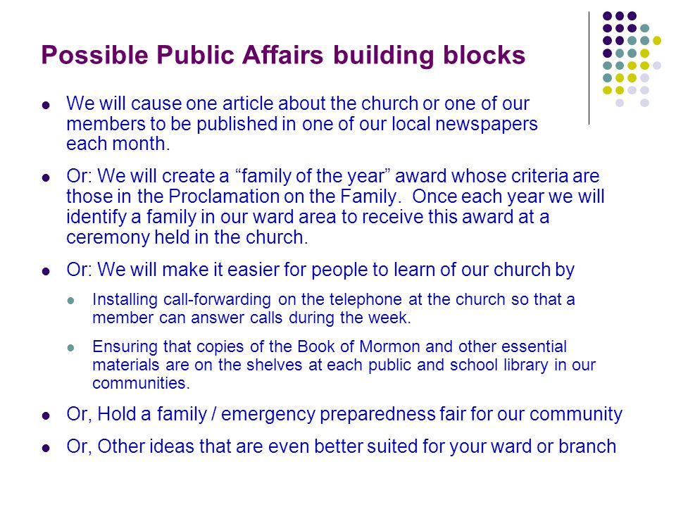 Possible Public Affairs building blocks We will cause one article about the church or one of our members to be published in one of our local newspapers each month.