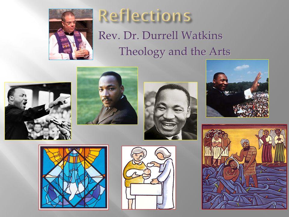 Rev. Dr. Durrell Watkins Rev. Dr. Durrell Watkins Theology and the Arts Theology and the Arts