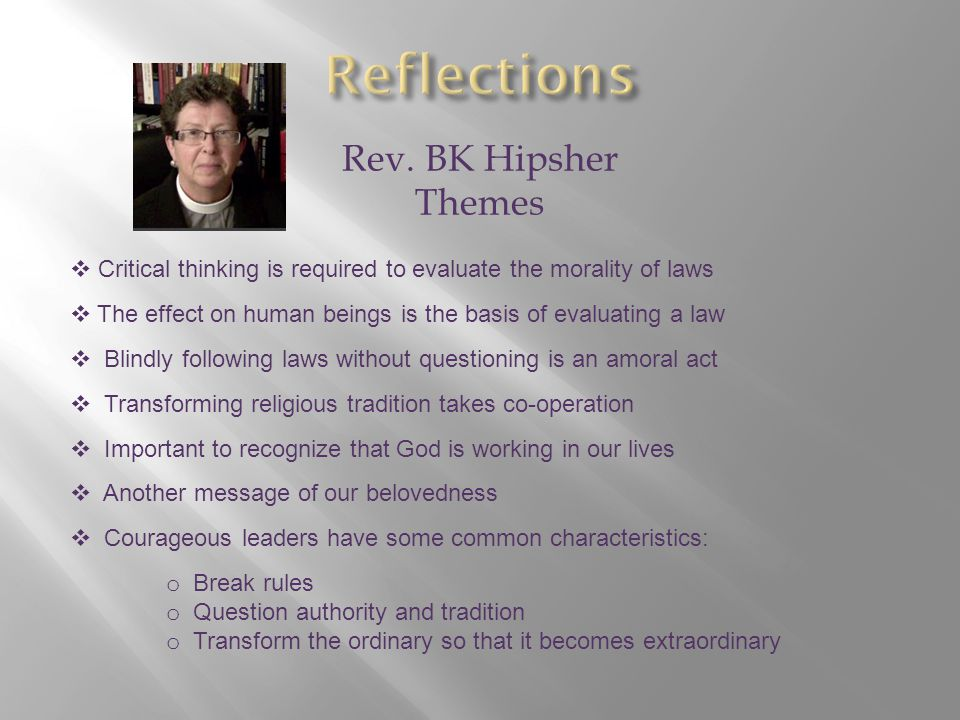 Rev. BK Hipsher Themes  Critical thinking is required to evaluate the morality of laws  The effect on human beings is the basis of evaluating a law