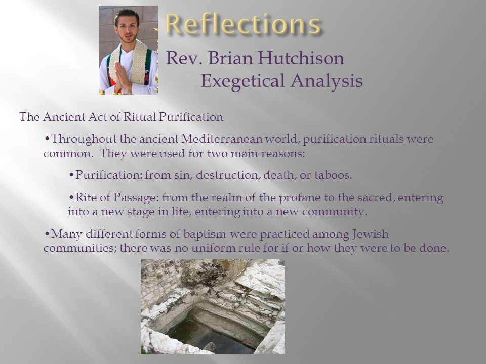 Rev. Brian Hutchison Exegetical Analysis The Ancient Act of Ritual Purification Throughout the ancient Mediterranean world, purification rituals were