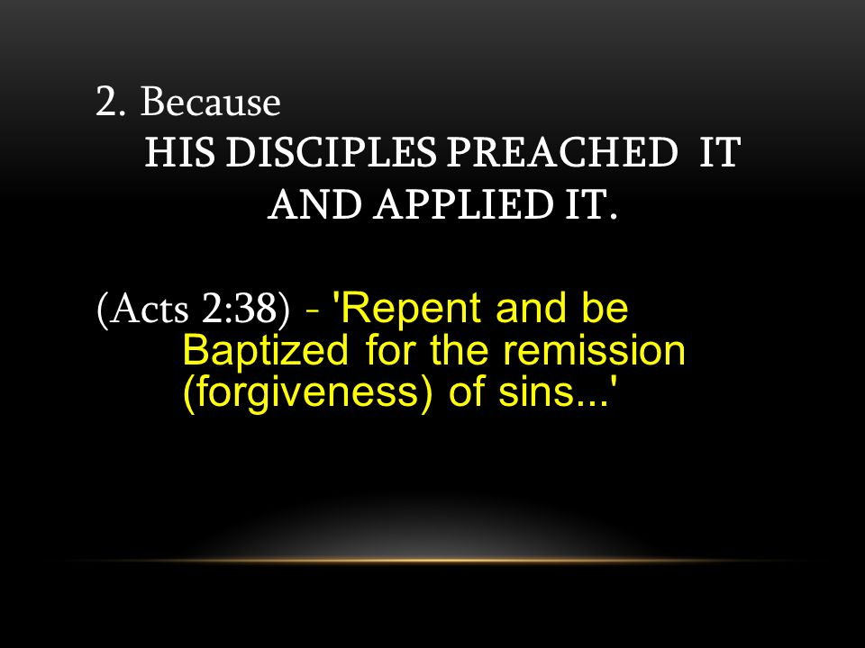 2. Because HIS DISCIPLES PREACHED IT AND APPLIED IT.