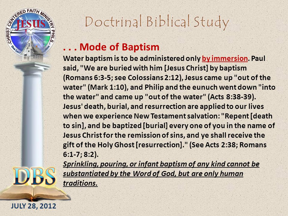 JULY 28, 2012... Mode of Baptism Water baptism is to be administered only by immersion.