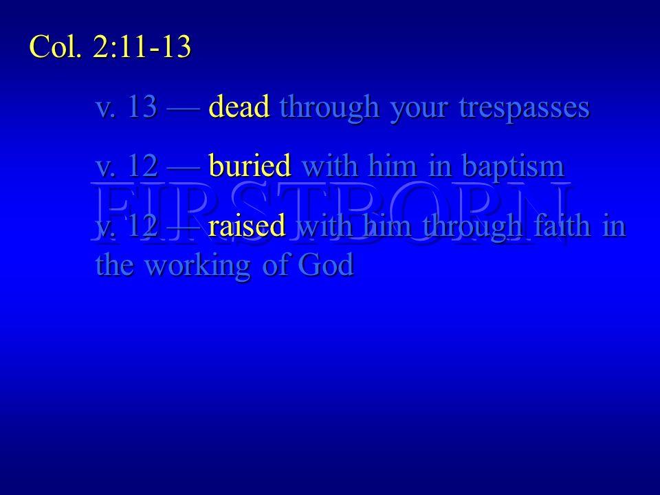 Col. 2:11-13 v. 13 — dead through your trespasses v.