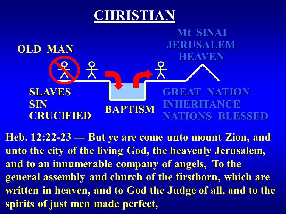 BAPTISM OLD MAN CHRISTIAN HEAVEN NATIONS BLESSED Mt SINAI GREAT NATION JERUSALEM INHERITANCE Heb.