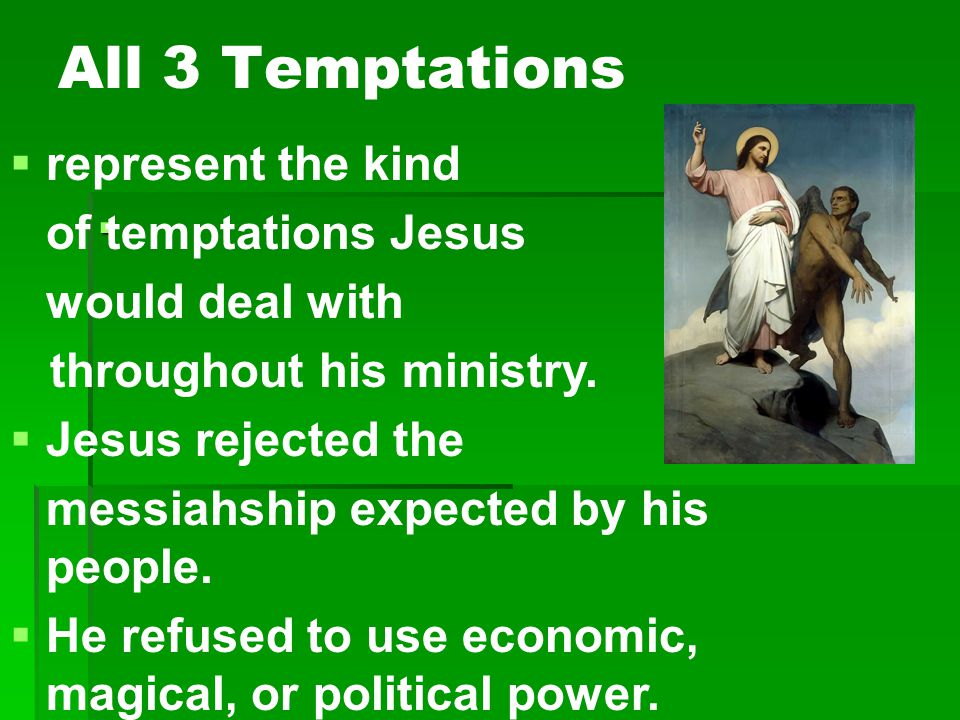 All 3 Temptations  represent the kind of temptations Jesus would deal with throughout his ministry.  Jesus rejected the messiahship expected by his