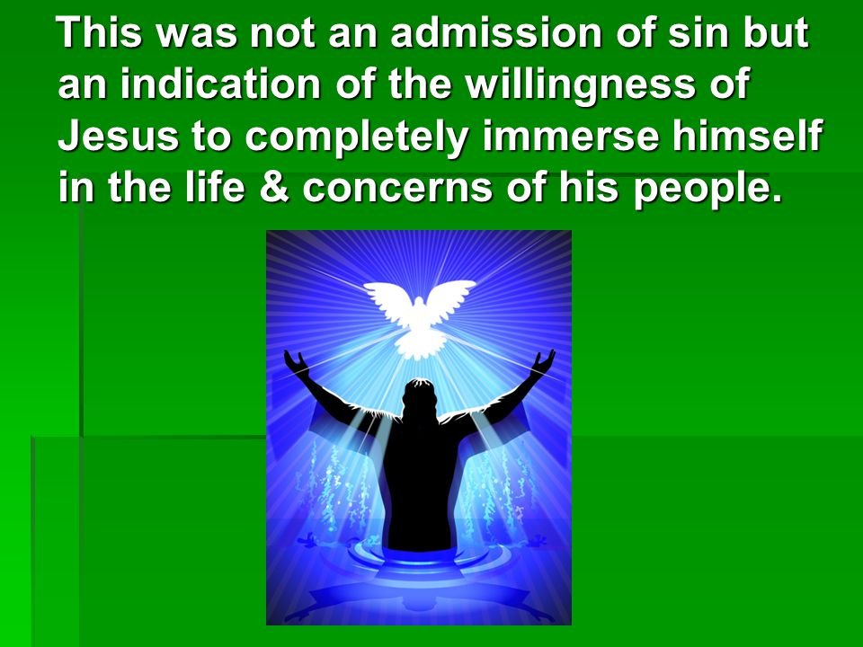 This was not an admission of sin but an indication of the willingness of Jesus to completely immerse himself in the life & concerns of his people. Thi