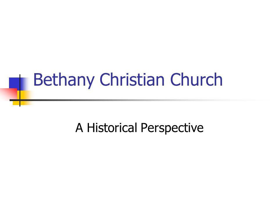 Bethany Christian Church A Historical Perspective