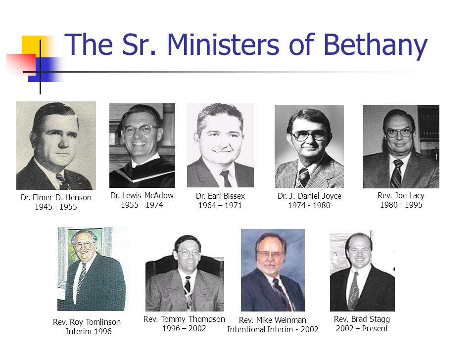 The Sr.Ministers of Bethany Dr. Elmer D. Henson 1945 - 1955 Dr.