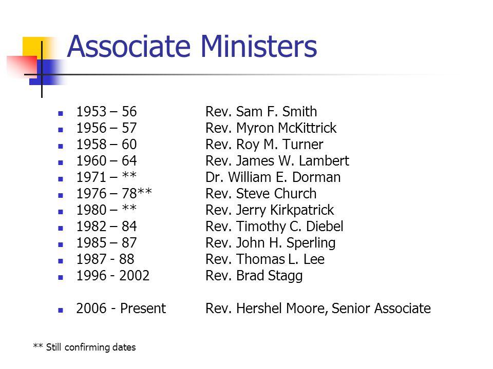 Associate Ministers 1953 – 56Rev.Sam F. Smith 1956 – 57Rev.