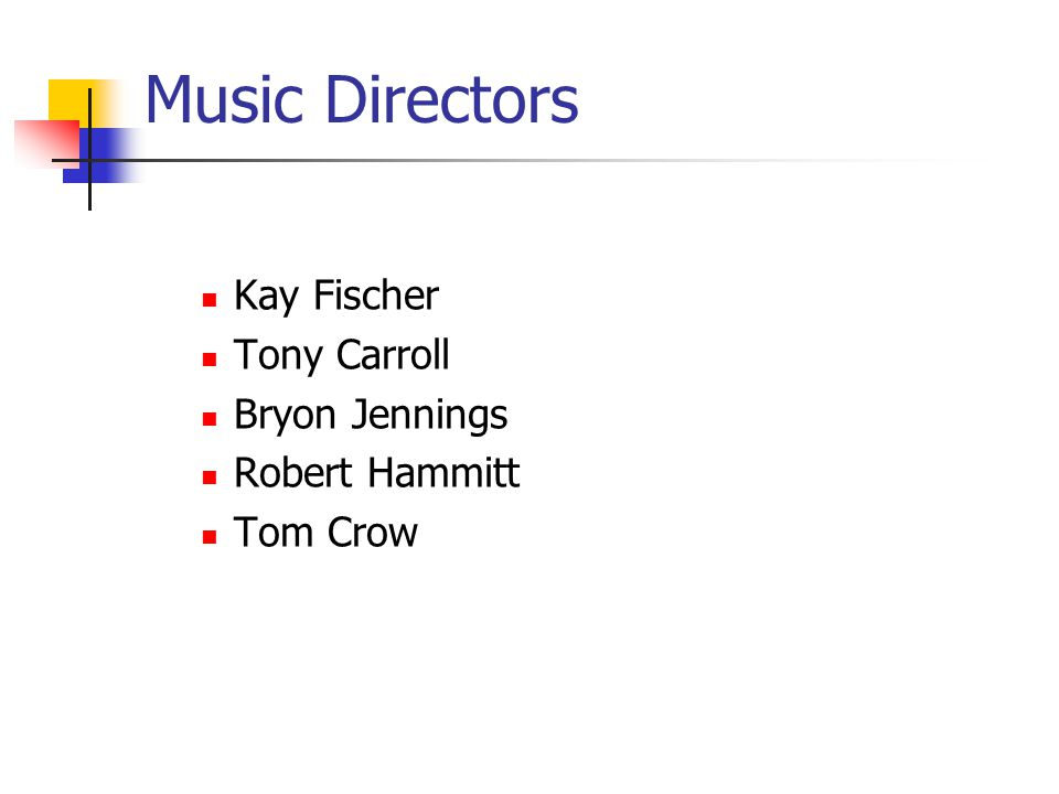Music Directors Kay Fischer Tony Carroll Bryon Jennings Robert Hammitt Tom Crow