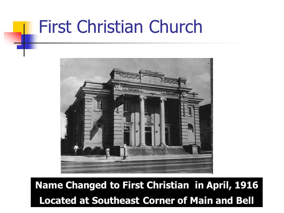 First Christian Church Name Changed to First Christian in April, 1916 Located at Southeast Corner of Main and Bell