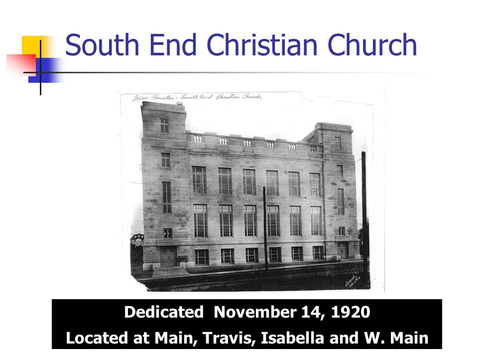 South End Christian Church Dedicated November 14, 1920 Located at Main, Travis, Isabella and W.