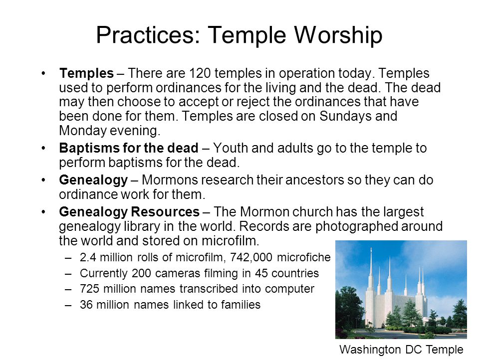 Practices: Temple Worship Temples – There are 120 temples in operation today.
